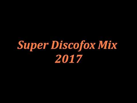 Super Discofox Mix 2017