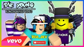 [ROBLOX MUSIC VIDEO] Die Young [VeD_DeV, RobloxMuff, Nathorix, Duxim]