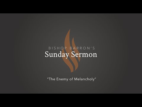 The Enemy of Melancholy — Bishop Barron's Sunday Sermon
