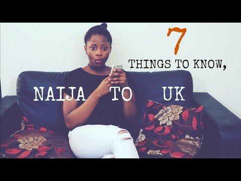 FROM NIGERIA TO UK, 7 THINGS TO KNOW