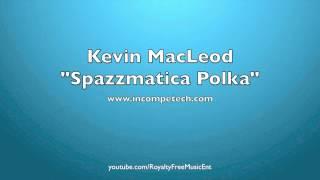 Kevin MacLeod - Spazzmatica Polka 10+ Minutes