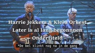 Harrie Jekkers & Het Klein Orkest: Morgen is al lang begonnen - Ondertitelde versie - 2019 Live