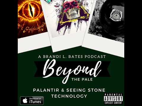 Beyond the Pale: Palantir & Seeing Stone Technology - Brandi L. Bates       #PowerPodcasts