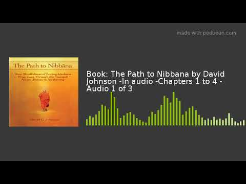 Book: The Path to Nibbana by David Johnson -In audio -Chapters 1 to 4 - Audio 1 of 3
