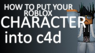 How to get your roblox character into Cinema 4D