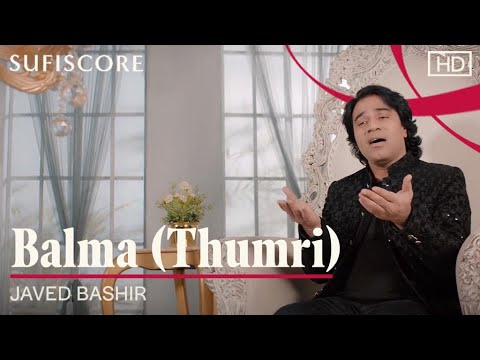 Balma (Thumri) | Javed Bashir | Official Music Video | Sufiscore | New Romantic Love Song 2021