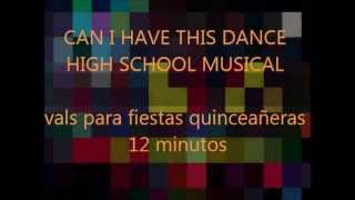 CAN I HAVE THIS DANCE (12 minutos)  HIGH SCHOOL MUSICAL DJ GRAN vals para fiestas