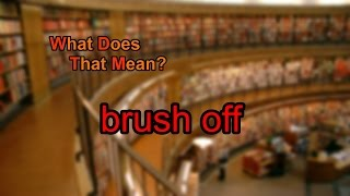 What does brush off mean?