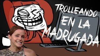 TROLLEOS EN LA MADRUGADA