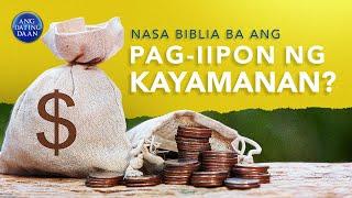 Nasa Biblia ba ang pag-iipon ng kayamanan?   Ang Dating Daan