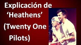 """Explicación de la Canción """"Heathens"""" (Twenty One Pilots)"""