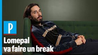 Lomepal : « Pourquoi je vais faire un break »