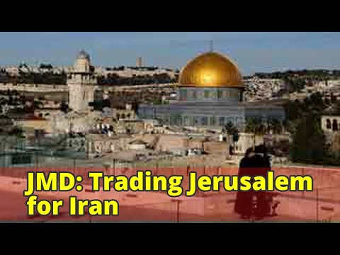 JMD: Trading Jerusalem for Iran