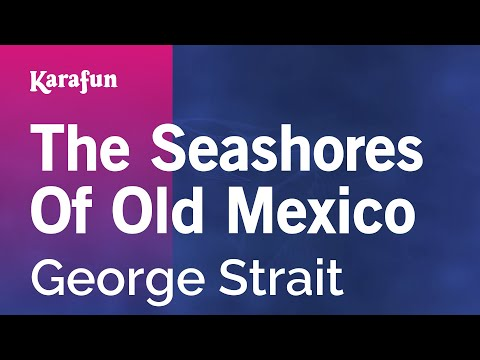 Karaoke The Seashores Of Old Mexico - George Strait *