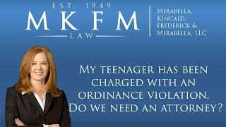 Mirabella, Kincaid, Frederick & Mirabella, LLC Video - My Teenager Has Been Charged With an Ordinance Violation. Do We Need an Attorney?