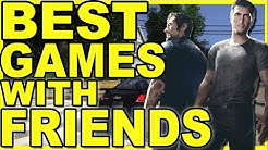 10 Best Games To Play With Friends - 10 Great Online / Multiplayer 2018