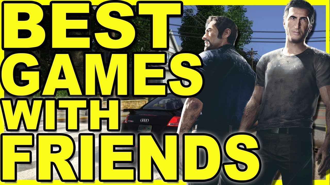 10 Best Games To Play With Friends 10 Great Online