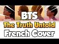 BTS The Truth Untold | FRENCH COVER