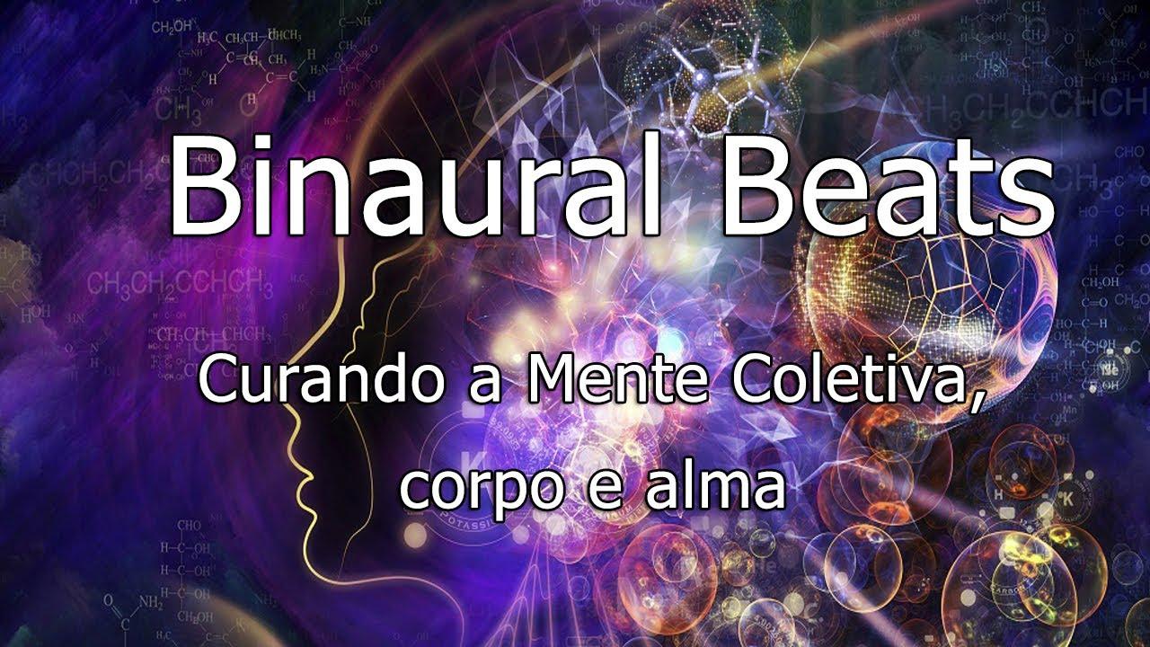 Binaural Beats equilibrando, limpando e curando a mente coletiva, corpo, alma e ESPÍRITO.