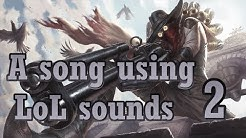 A song using LoL sounds 2