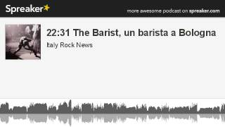22:31 The Barist, un barista a Bologna (creato con Spreaker)