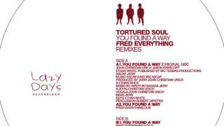 Tortured Soul - You Found A Way (Fred Everything Dub) - Lazy Days