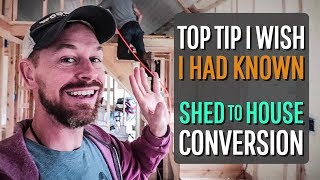 my TOP TIP for converting a SHED TO A TINY HOUSE (that I wish I had known)