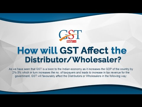 Impact of GST On Distributors and Wholesaler | GSTHelplineIndia.com