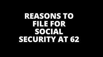 5 SMART Reasons to File for SS at 62