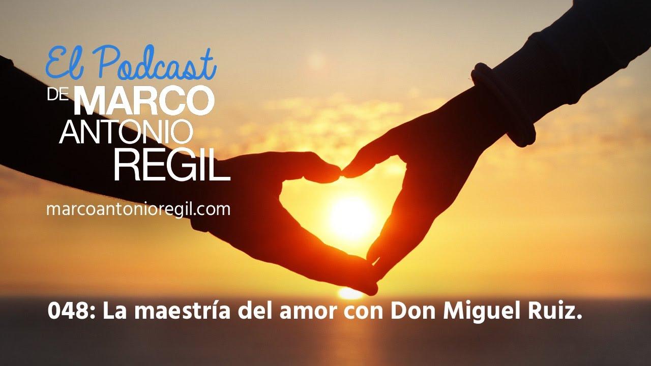048 La Maestria Del Amor Con Don Miguel Ruiz Youtube
