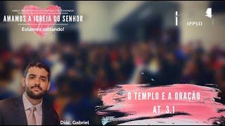 O Templo e a Oração At. 3.1 - Diác. Gabriel