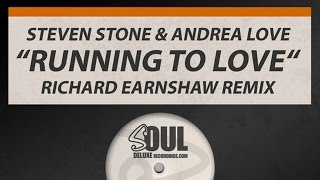 Steven Stone & Andrea Love - Running To Love (Richard Earnshaw Remix)