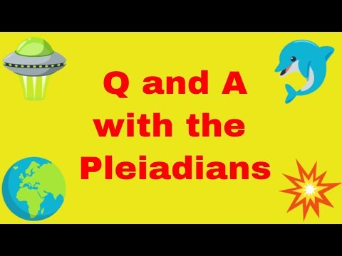 Q & A with the Pleiadians - Your Questions Answered