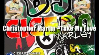 Christopher Martin   Take My Love