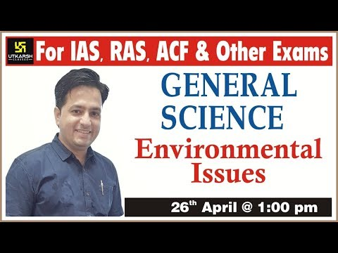 General Science | Environmental Issues | For IAS, RAS, ACF |