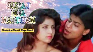 Shahrukh Khan & Divya Bharti | SURAJ HUA MADDHAM