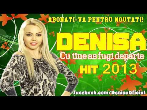 DENISA - Cu tine as fugi departe (Hit 2013 manele Mai)
