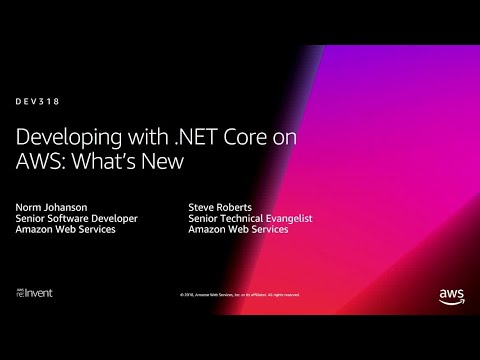 AWS Re:Invent 2018: [REPEAT R1] Developing With .NET Core On AWS: What's New (DEV318-R1)