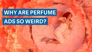 Why are perfume ads so weird?
