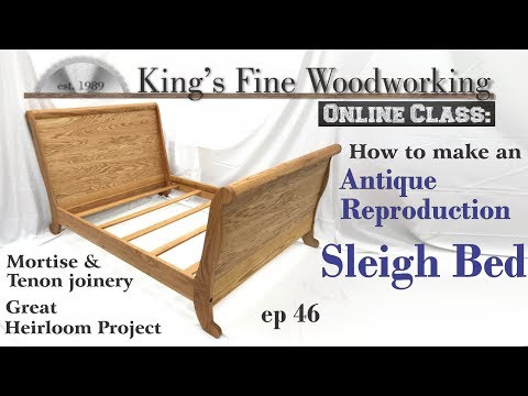 46 - How to Make a Sleigh Bed, Heirloom Woodworking in 4K