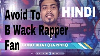 Don't B A WACK Rap Listner or Fan    HOW TO RAP IN HINDI - पहली बार इन इंडिया - GURU BHAI Rap