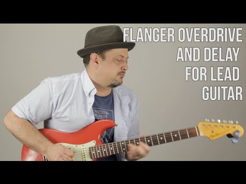Flanger, Overdrive, and Delay For Lead Guitar Tone and Color - Gear - Guitar Effects
