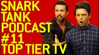 The Snark Tank Podcast: #11 - Top Tier Television