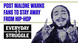 Post Malone Warns Fans to Stay Away From Hip-Hop | Everyday Struggle