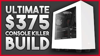 Ultimate $350 Console Killer Gaming PC Build (1080P  -  60FPS)
