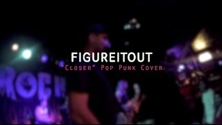 "FigureItOut - ""Closer"" (Pop Punk Cover) [The Chainsmokers ft Halsey]"
