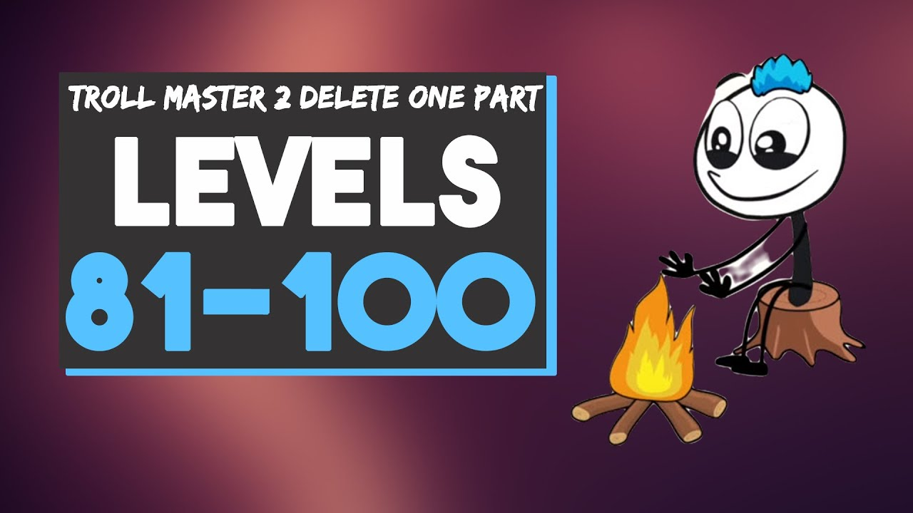 Troll Master 2 Delete One Part Levels 81 82 83 84 85 86 87 88 89 90 91 92 93 94 95 96 97 98 99-100