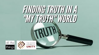 Finding Truth in a My Truth World