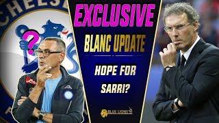 LAURENT BLANC AGREE'S MARINA TERMS!  || SARRI HOPE || Chelsea Transfer News