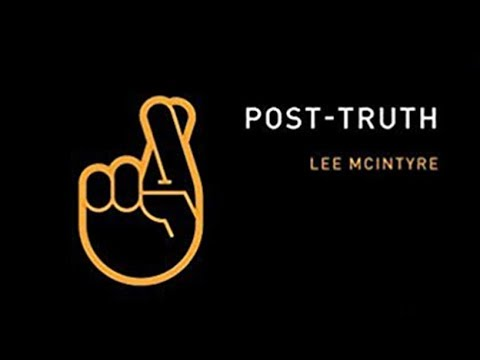 Lee McIntyre: Fake News vs Facts—Living In A Post-Truth World